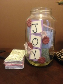 When something happens that makes me happy and I want to remember it, I write it down and put it in my joy jar. So much fun going through it at the end of the year!